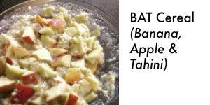 BAT Cereal (Banana, Apple and Tahini)